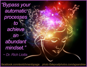 Bypass your automatic processes to achieve an abundant mindset